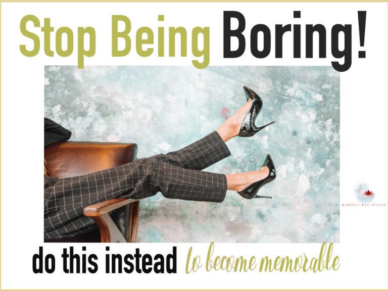 Stop being boring!